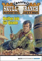 Skull-Ranch 14 - Western - Heißer Job für Quade