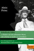 Alois Prinz: »Vater ist ein seltsames Wort, ich scheine es nicht zu verstehen«. Die Lebensgeschichte von Hermann Hesse und seinem Vater ★★★