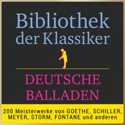 Bibliothek der Klassiker: Deutsche Balladen - 200 Meisterwerke von Goethe, Schiller, Meyer, Storm, Fontane und anderen.
