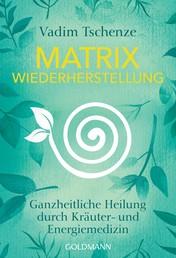 Matrix Wiederherstellung - Ganzheitliche Heilung durch Kräuter- und Energiemedizin