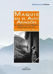 Maquis en el Alto Aragón - La guerrilla en los Pirineos Centrales (1944-1949)