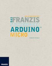 Das Franzis Starterpaket Arduino Micro - Das Handbuch für den Schnelleinstieg
