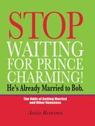 Anita Reinsma: Stop Waiting for Prince Charming! He's Already Married to Bob.