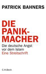 Die Panikmacher - Die deutsche Angst vor dem Islam