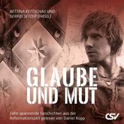 Glaube und Mut - Zehn spannende Geschichten aus der Reformationszeit