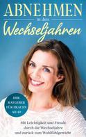 Charlotte Bach: Abnehmen in den Wechseljahren: Mit Leichtigkeit und Freude durch die Wechseljahre und zurück zum Wohlfühlgewicht