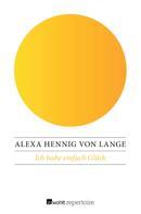 Alexa Hennig von Lange: Ich habe einfach Glück ★★★★★