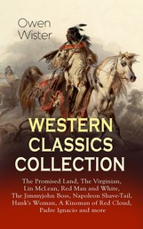 WESTERN CLASSICS COLLECTION: The Promised Land, The Virginian, Lin McLean, Red Man and White, The Jimmyjohn Boss, Napoleon Shave-Tail, Hank's Woman, A Kinsman of Red Cloud, Padre Ignacio and more - Historical Novels, Adventures and Romances, Including the First Cowboy Novel Set in the Wild West