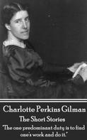 Charlotte Perkins Gilman: The Short Stories Of Charlotte Perkins Gilman