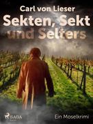 Carl Von Lieser: Sekten, Sekt und Selters - Ein Moselkrimi