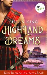 """Highland Dreams - Drei Romane in einem eBook - """"Das Verlangen des Highlanders"""", """"Der Kampf des Highlanders"""" und """"Der Fluch des Highlanders"""""""
