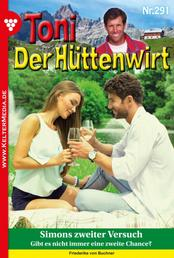 Toni der Hüttenwirt 291 – Heimatroman - Simons zweiter Versuch