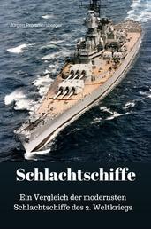 Schlachtschiffe - Ein Vergleich der modernsten Schlachtschiffe des 2. Weltkriegs