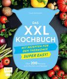 Guido Schmelich: Das XXL-Kochbuch für den Thermomix – Supereasy