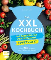 Das XXL-Kochbuch für den Thermomix – Supereasy - Über 200 Rezepte zum Kochen und Backen für die ganze Familie – Schnell, einfach, köstlich!