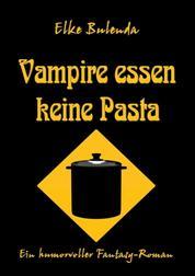 Vampire essen keine Pasta - Ein humorvoller Fantasy-Roman