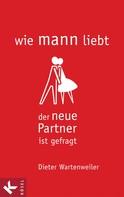 Dieter Wartenweiler: wie mann liebt