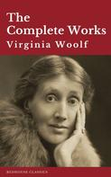 Virginia Woolf: Virginia Woolf: The Complete Works