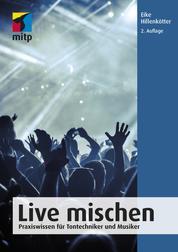 Live mischen - Praxiswissen für Tontechniker und Musiker