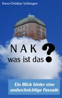 Franz-Christian Schlangen: N A K ?? - Was ist das?