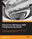 Abhijit Jana: Kinect for Windows SDK Programming Guide