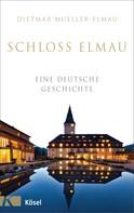Dietmar Mueller-Elmau: Schloss Elmau - Eine deutsche Geschichte