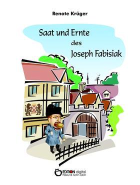 Saat und Ernte des Joseph Fabisiak