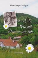 Hans-Jürgen Maigut: Als ich die Welt mit Kinderaugen sah