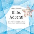 Tanja Griesel: Hilfe, Advent!