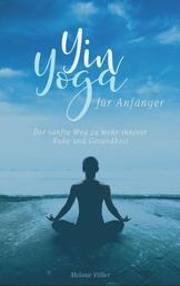 Yin Yoga für Anfänger - Der sanfte Weg zu mehr innerer Ruhe und Gesundheit