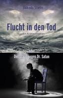Jakob Stein: Flucht in den Tod oder Der Staat gegen Dr. Satan