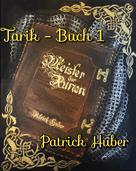 Patrick Huber: Tarik - Buch 1