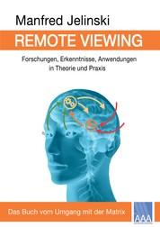 Remote Viewing - Forschungen, Erkenntnisse, Anwendungen in Theorie und Praxis