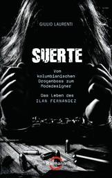 Suerte - Vom kolumbianischen Drogenboss zum Modedesigner - Das Leben des Ilan Fernandez -