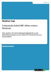 Unitymedia Kabel BW öffnet seinen Horizont - Eine Analyse der Entwicklungsmöglichkeiten und Zukunftsperspektiven des Smart-TV-Portals Horizon in Deutschland