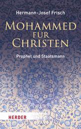 Mohammed für Christen - Prophet und Staatsmann