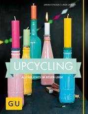 Upcycling - Alltägliches im neuen Look