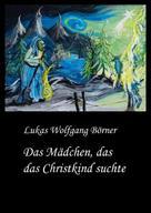 Lukas Wolfgang Börner: Das Mädchen, das das Christkind suchte