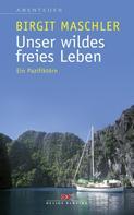 Birgit Maschler: Unser wildes freies Leben ★★★★