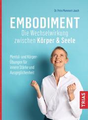 Embodiment - Die Wechselwirkung zwischen Körper & Seele - Mental- und Körper-Übungen für innere Stärke und Ausgeglichenheit