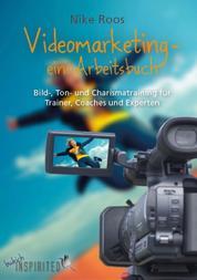 Videomarketing – ein Arbeitsbuch - Bild-, Ton- und Charismatraining für Trainer, Coaches und Experten