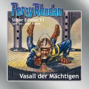 """Perry Rhodan Silber Edition 51: Vasall der Mächtigen - 7. Band des Zyklus """"Die Cappins"""""""