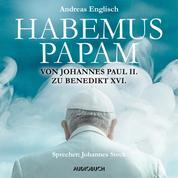 Habemus Papam - Von Johannes Paul II. zu Benedikt XVI. (gekürzte Lesung)