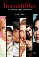 Vicente Gallart: Irresistibles. 100 años de it girls en la moda