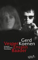 Gerd Koenen: Vesper, Ensslin, Baader ★★★