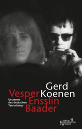 Vesper, Ensslin, Baader - Urszenen des deutschen Terrorismus