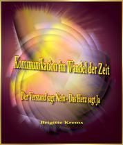 Kommunikation im Wandel der Zeit - Der Verstand sagt Nein - Das Herz sagt Ja