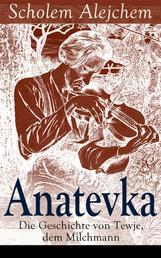Anatevka: Die Geschichte von Tewje, dem Milchmann - Ein Klassiker der jiddischen Literatur