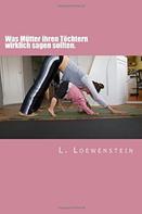 L. Loewenstein: Was Mütter ihren Töchtern wirklich sagen sollten