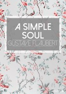Gustave Flaubert: A Simple Soul